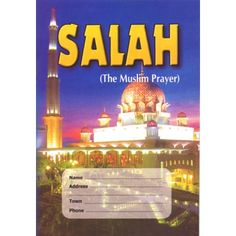 Salah (The Muslim Prayer)  A basic guide to teach the process of ablution, salah and dua. The kitaab also states the masaail of each stage and the prayers which should be stated at each point.