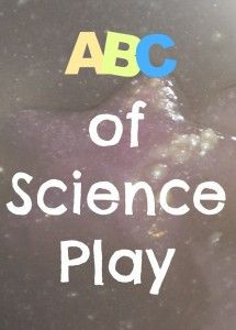 ABC of Science Play - lots of fun ideas for pre-school thru early grades @ Science sparks