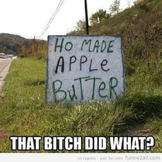 Hahaha Just saw this and had to repost #applebutter #hilarious #thatbitch #funnyandfailpics | Funny2All.com