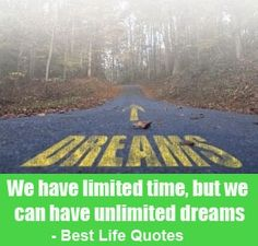 """""""We have limited time, but we can have unlimited dreams."""" is an original short best life quote by Great Thoughts And Gentle Reminders."""