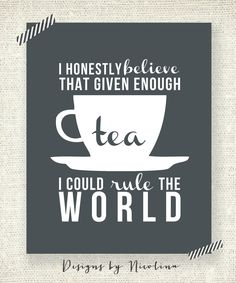 "TEA - I honestly believe, given enough tea I could rule the world - Tea Lovers - Kitchen Art - 11"" x 14"" Custom Designed Wall Art. $20.50, via Etsy."