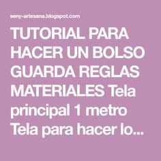 TUTORIAL PARA HACER UN BOLSO GUARDA REGLAS MATERIALES Tela principal 1 metro Tela para hacer los bolsillos o combinar medio metr...