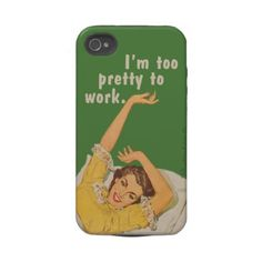 I'm too pretty to work iphone 4 tough covers from Zazzle.com