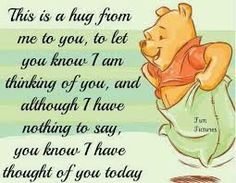 This is hug from me to you, to let you know I am thinking of you, and though I have nothing to say, you know I have thoght of you today <3