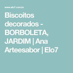 Biscoitos decorados - BORBOLETA, JARDIM | Ana Arteesabor | Elo7