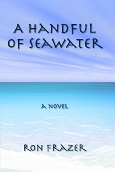 Fiction. A Handful of Seawater by Ron Frazer