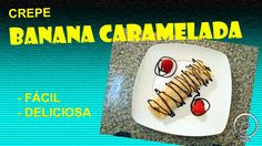 CREPE DE BANANA CARAMELIZADA 1, Yummy Recipes, Banana Crepes, Caramelized Bananas