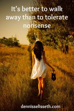 It's better to walk away than to tolerate nonsense.