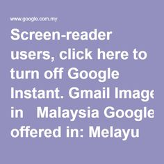 Screen-reader users, click here to turn off Google Instant. Gmail Images Sign in   Malaysia Google.com.my offered in: Melayu