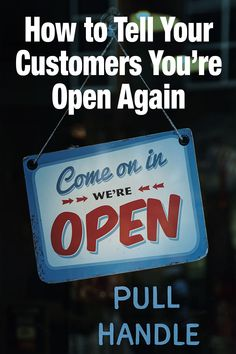 How to Tell Your Customers You're Open. Whether you agree with the loosening of restrictions or not, they are coming.