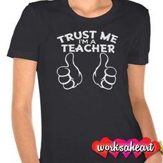 Trust Me, I'm a Teacher - Funny Women's Shirt