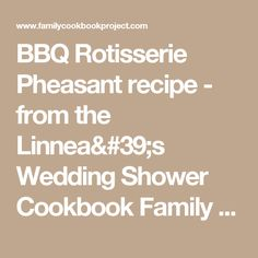 BBQ Rotisserie Pheasant recipe - from the Linnea's Wedding Shower Cookbook Family Cookbook