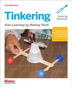 """Written for parents and educators, """"Tinkering"""" offers fun projects and guidance for getting your kids into the wonderful world of making."""