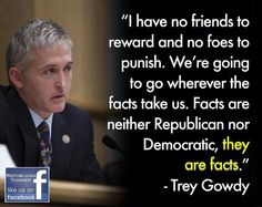 TREY GOWDY....this guy is a shining example of a how to 'do it right'!  He would be an amazing Supreme Court Justice - that would actually uphold the Constitution...not try to rewrite it!