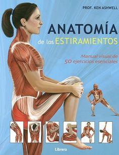 Anatomía de los estiramientos : manual visula de 50 ejercicios esenciales / K. Ashwell. -- Kerkdriel : Librero, 2015.