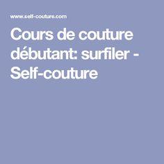 Cours de couture débutant: surfiler - Self-couture