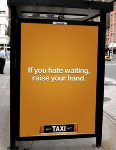 """Taxi advert on a bus stop panel: """"If you hate waiting, raise your hand"""""""