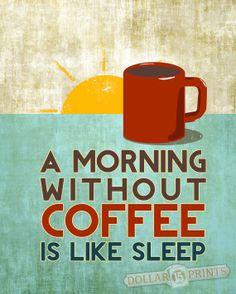 A Morning Without Coffee is Like Sleep Coffee