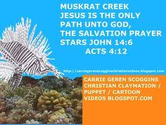 JESUS IS THE ONLY PATH TO GOD, PRAYER OF SALVATION, MUSKRAT CREEK, CARRIE GEREN SCOGGINS CHRISTIAN CLAYMATION / PUPPET / CARTOON, http://youtu.be/WGpihkXKvDs?list=PLRxsMy-rzJoUnDe3x4nqT2ynF3qxl2qIO