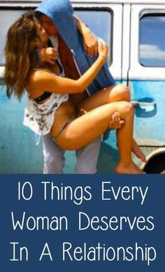 10 Things Every Woman Deserves In A Relationship ~ http://positivemed.com/2014/11/11/10-things-every-woman-deserves-relationship-2/