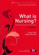 Hall, C., & Ritchie, D. (2013). What is nursing? (3rd. ed.). London: Sage/LearningMatters.