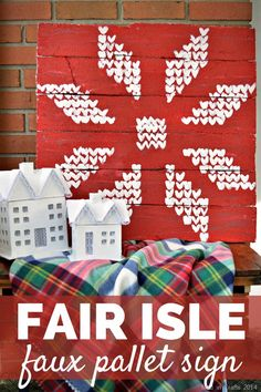 FAIR ISLE STYROFOAM PALLET SIGN Front Door Christmas Decorations, Christmas Front Doors, Christmas Mantels, Tree Decorations, Christmas Diy, Holiday Decor, Fun Crafts, Crafts For Kids, Project Steps
