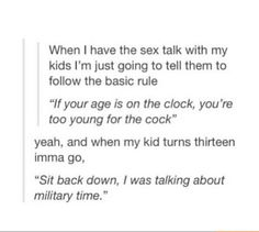Yeah it's kinda inappropriate but HAHAHAHA OLDER HUMAN JOKES THIS IS SO FUNNY XD but yes military times sounds good you wait till 24 years yes that is good