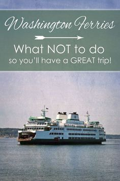 What NOT to do on the Washington Ferries so you'll have a great trip! Tips for success in the San Juan Islands and international ferry trips on Washington State Ferries | tipsforfamilytrips.com