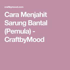 Cara Menjahit Sarung Bantal (Pemula) - CraftbyMood