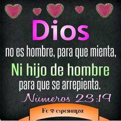Dios no es hombre, para que mienta, Ni hijo de hombre para que se arrepienta.  Números 23:19