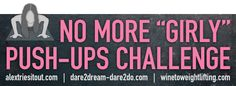 """Challenge runs from February 4 - March 11, but you can get in anytime!! Join us on the quest to reach 100 push-ups!!  100 Push-ups? Join the """"Goodbye Girly Push-ups Challenge""""! - Wine to Weightlifting"""