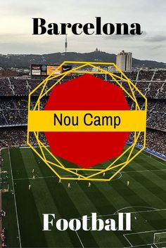 How to Enjoy Spanish Football at the Nou Camp Barcelona.