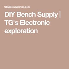 DIY Bench Supply | TG's Electronic exploration