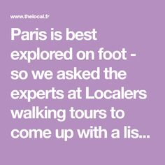 Paris is best explored on foot - so we asked the experts at Localers walking tours to come up with a list of the most unmissable streets in the French capital. See how many you have walked along. (No, the Champs Elysées is not one of them).