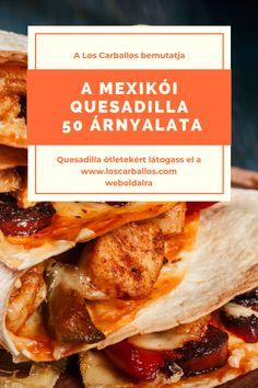 Ami egy mexikói asztalról sem hiányozhat – avagy a quesadilla Aztec Empire, Catering Business, Cooking Instructions, Mexican Dishes, Quesadilla, Meals, Dining, Recipes, Food