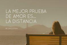 """""""La mejor prueba de #Amor es la #Distancia"""". #Citas #Frases @candidman"""