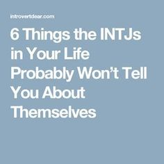 If you have an INTJ personality type in your life, there's a lot that they probably wish you knew. But there are also things we might not tell you. Intp Personality, Myers Briggs Personality Types, Personality Profile, Intj And Infj, Infp, Intj Women, Words Of Affirmation, Story Of My Life, Told You So