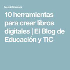 10 herramientas para crear libros digitales | El Blog de Educación y TIC