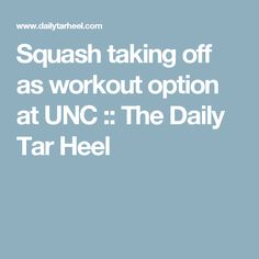 Squash taking off as workout option at UNC :: The Daily Tar Heel