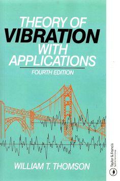 THOMSON, William Tyrrell. Theory of vibration with applications. 4 ed. reimpr. Nova York: Taylor & Francis, 2003. xi,546 p. ISBN 9780748743803. Inclui índice; il. tab. quad.; 24x16cm.  Palavras-chave: VIBRACOES.  CDU 534 / T486t / 4 ed. reimpr. / 2003