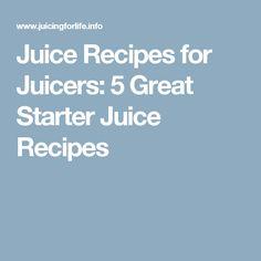 Juice Recipes for Juicers: 5 Great Starter Juice Recipes