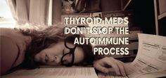Thyroid medications, hormone replacement therapy should never be used without also addressing the underlying cause.Taking meds & don't feel