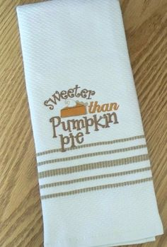 Kitchen Embroidered Towel / Sweeter than pumpkin pie