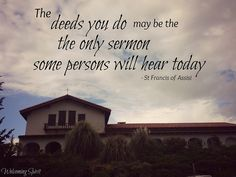 Saint francis quot the deeds you do may be the only sermon some persons