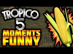 YOU ATE MY CORN!!! - Tropico 5 FUNNY MOMENTS - EP1 (w/MrPhyko) - YouTube
