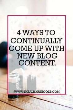 4 Ways To Continually Come Up With New Blog Content