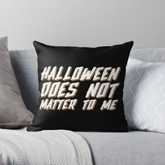 Halloween Does not Matter To Me Halloween Gifts Throw Pillow