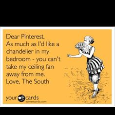 I don't live in the South, but I think this all time!!! I want one so bad but cannot live without my ceiling fan!!