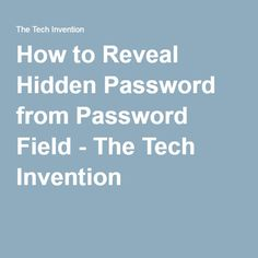 How to Reveal Hidden Password from Password Field - The Tech Invention