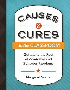 Causes & Cures in the Classroom by Searle. Lehman College - Education - LC4704 .S43 2013